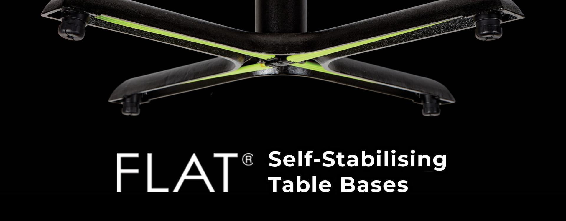 Smart Solutoins > FLAT Self-Stabilising Table Bases