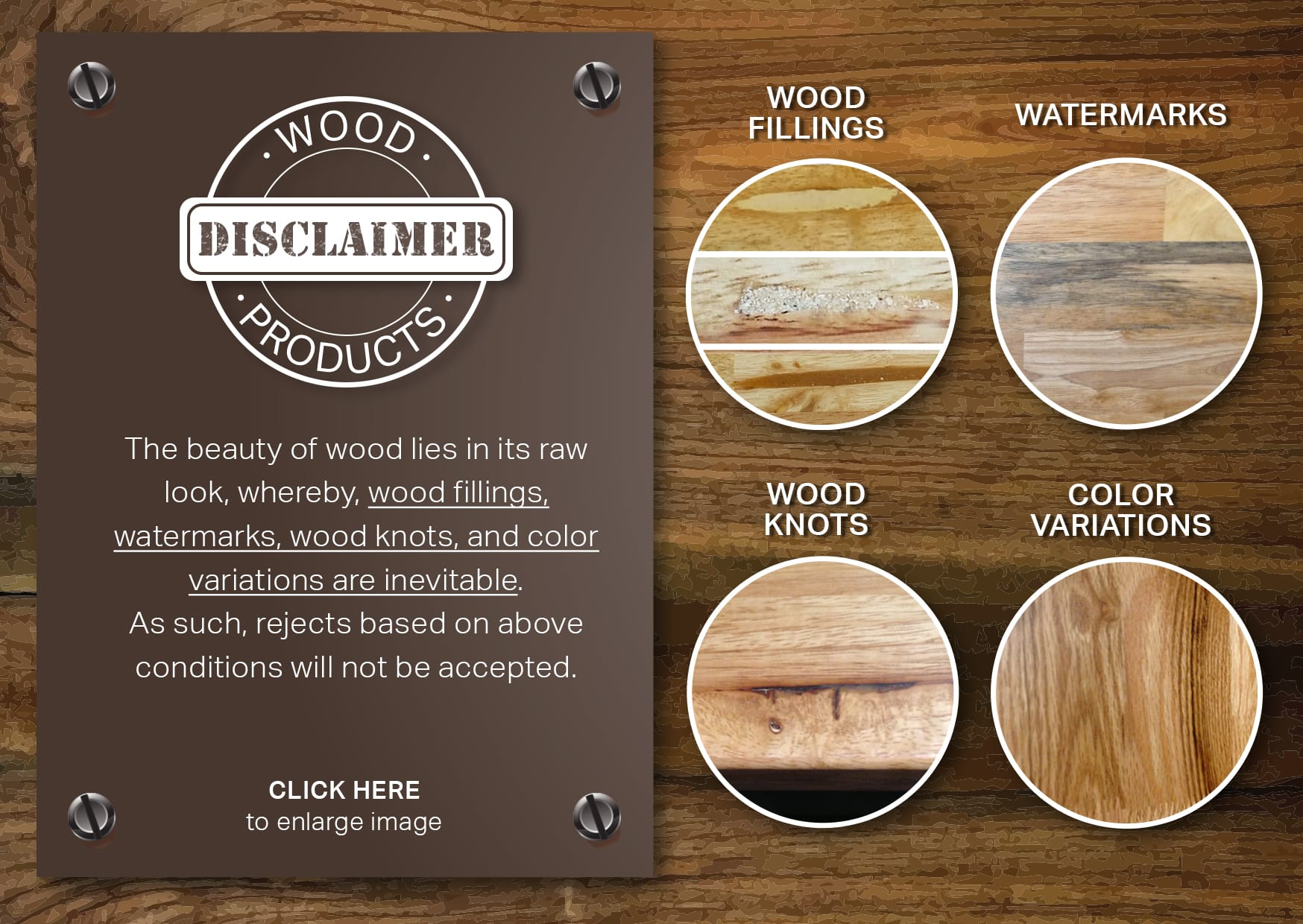 The beauty of the wood lies in its raw look, whereby Wood Fillings, Watermarks, Wood Knots, and Colour Variations are inevitable. As such, rejects based on above conditions will not be accepted.